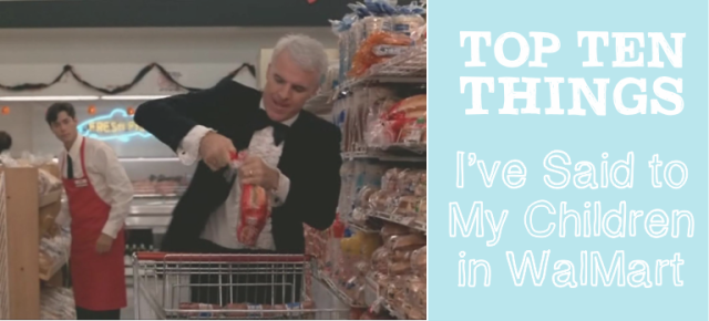 10 Things I've Said to My Children in Walmart